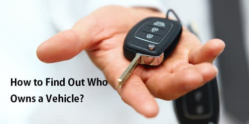 How to Find Out Who Owns a Vehicle?