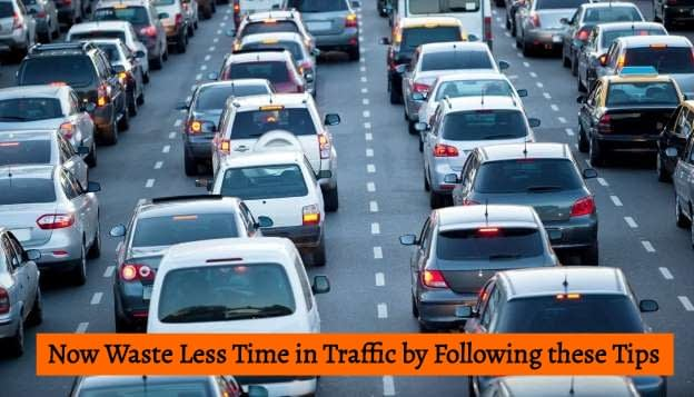 Now Waste Less Time in Traffic by Following these Tips